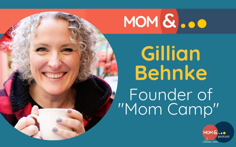 Gillian Behnke - Mom Camp
